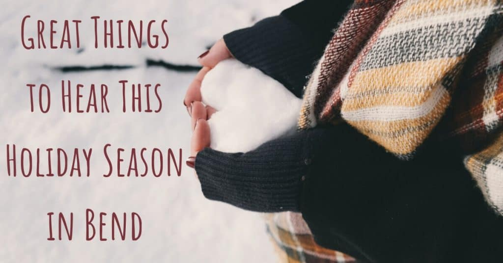 Great Things to Hear This Holiday Season in Bend, OR