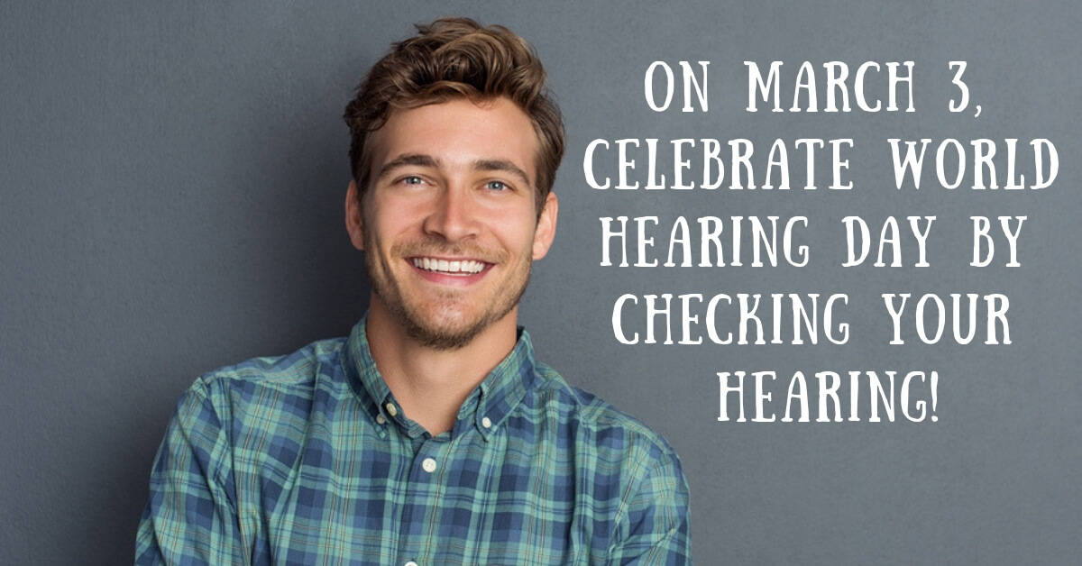 On March 3 Celebrate World Hearing Day by Checking Your Hearing
