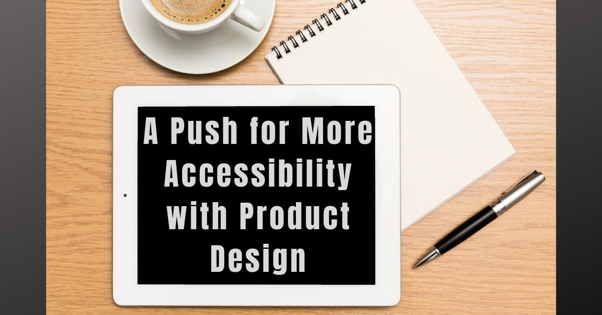 A Push for More Accessibility with Product Design