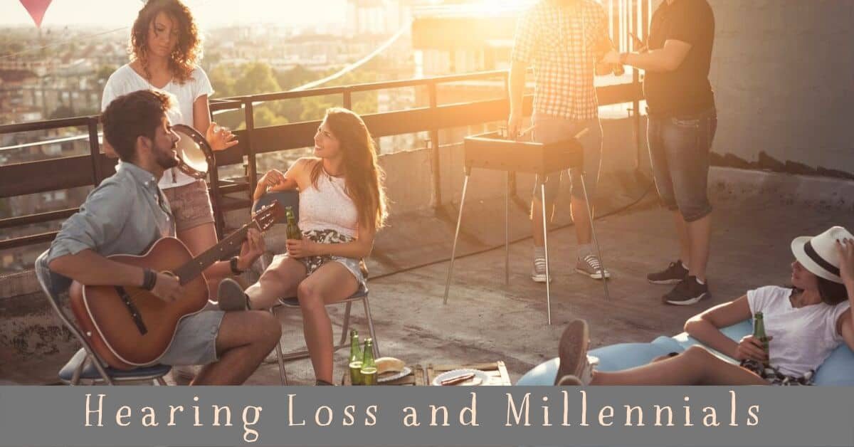 Millennials and Hearing Loss