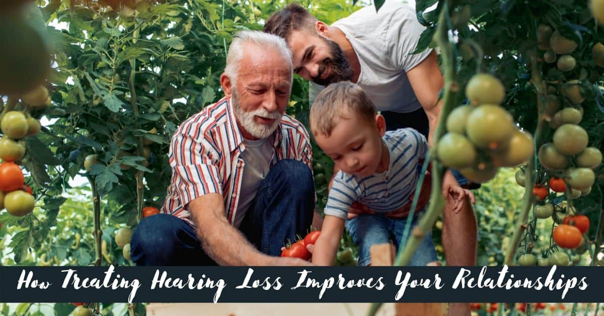 How Treating Hearing Loss Improves Your Relationships