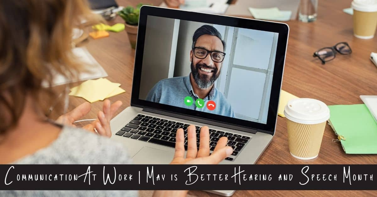 Communication At Work May is Better Hearing and Speech Month!