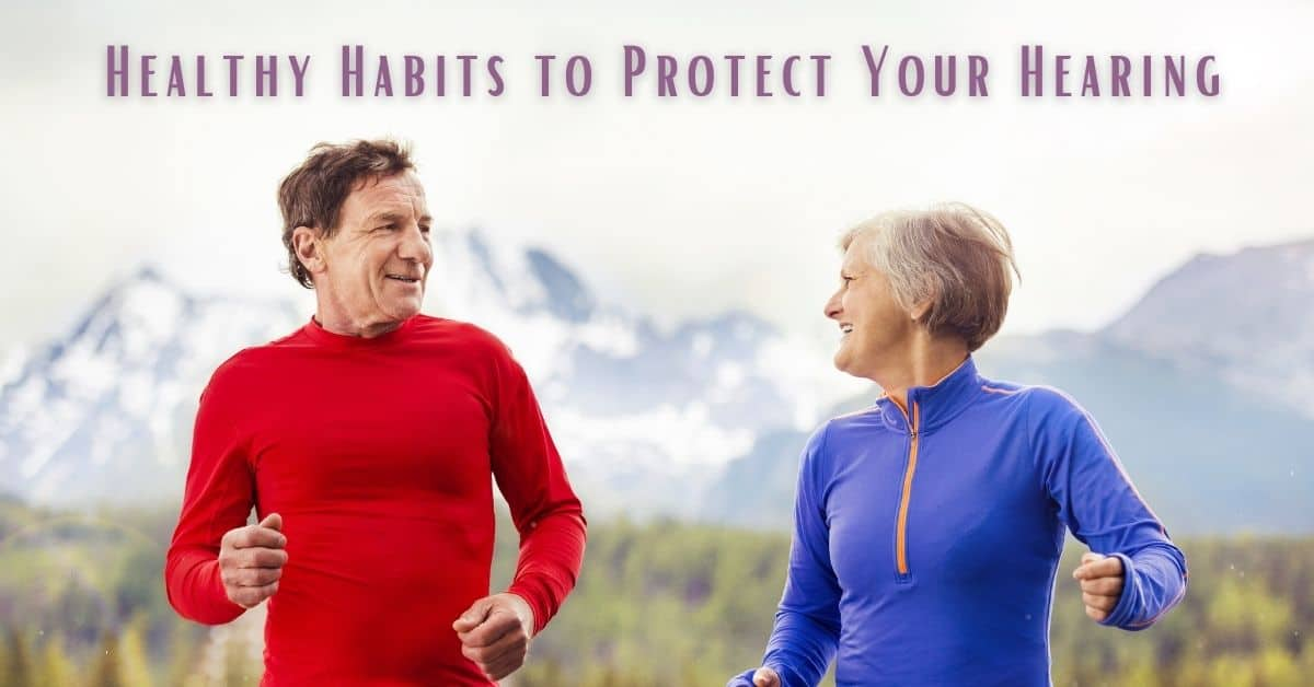 Healthy Habits to Protect Your Hearing