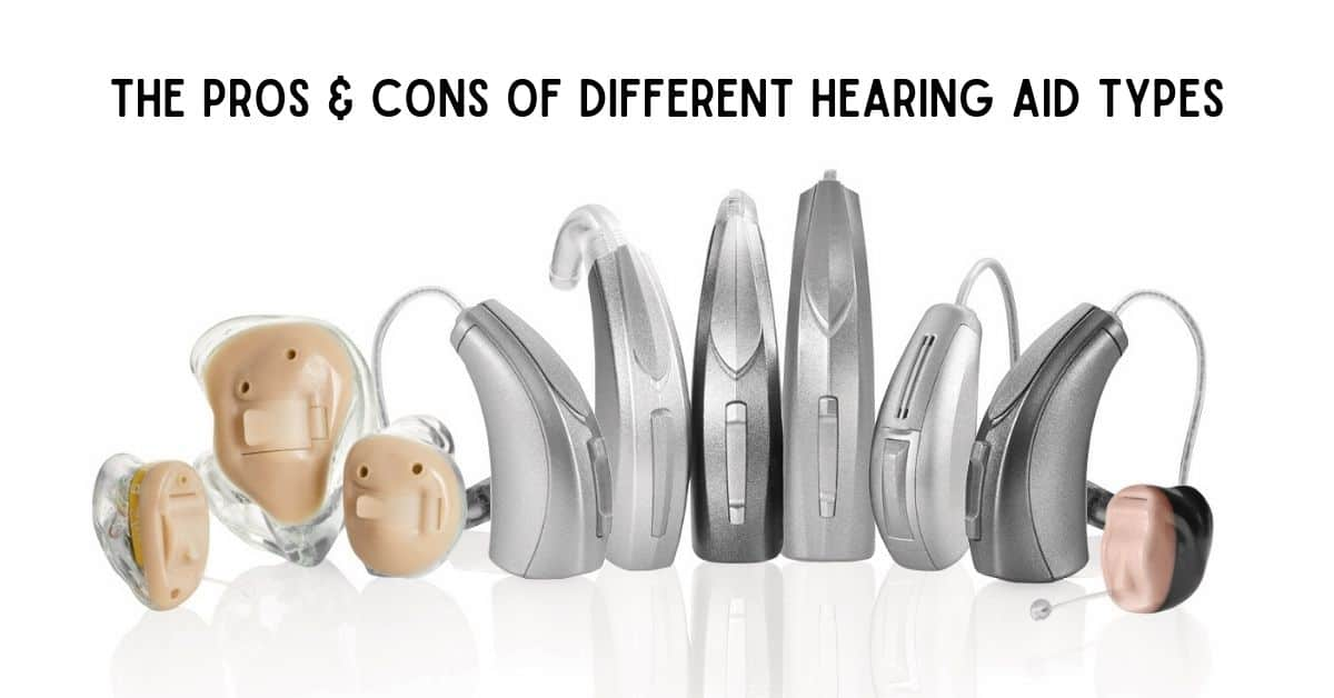 The Pros & Cons of Different Hearing Aid Types
