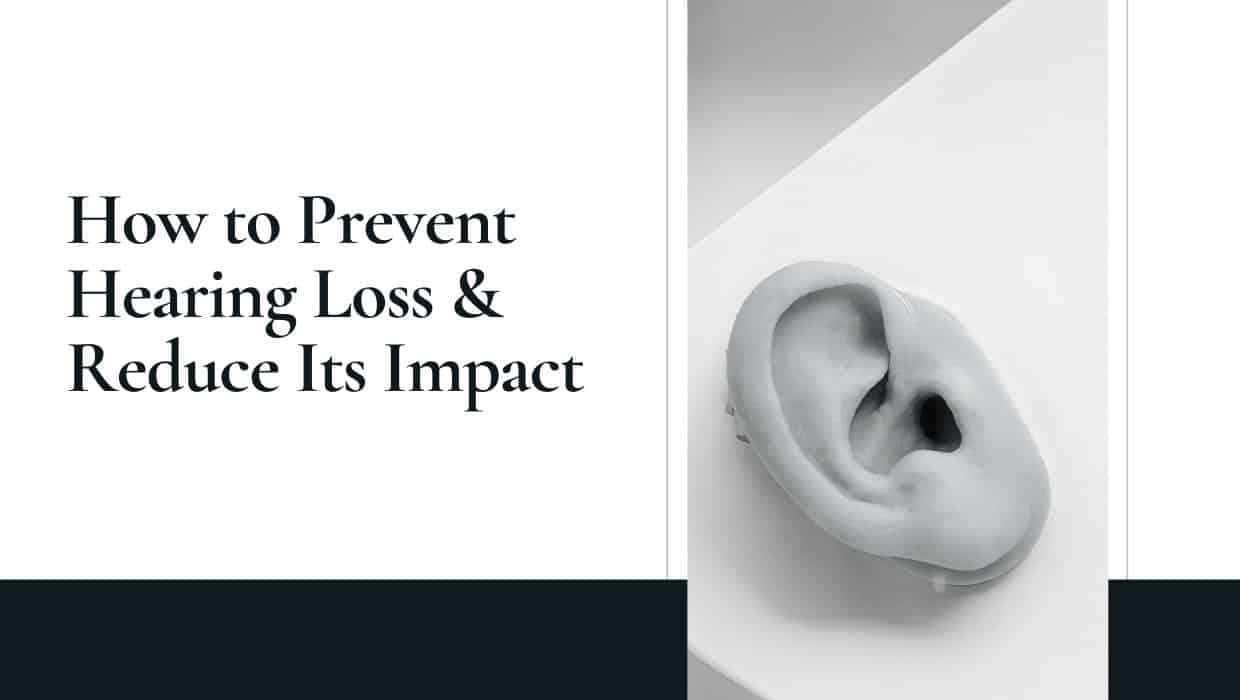 How to Prevent Hearing Loss & Reduce Its Impact