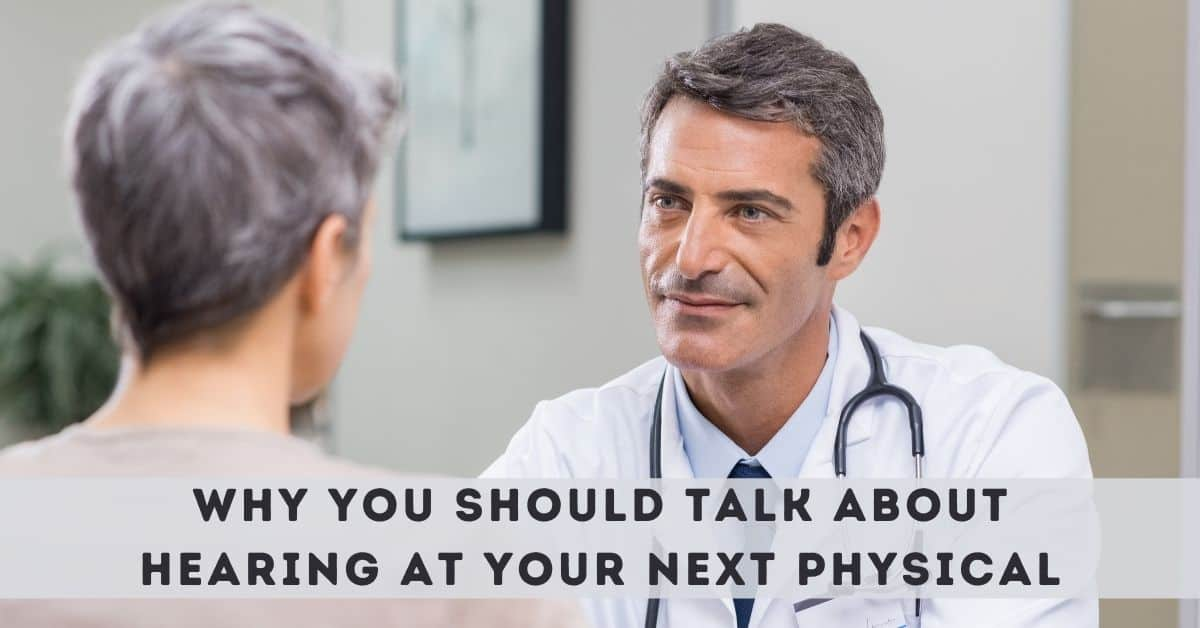 Why You Should Talk about Hearing at Your Next Physical