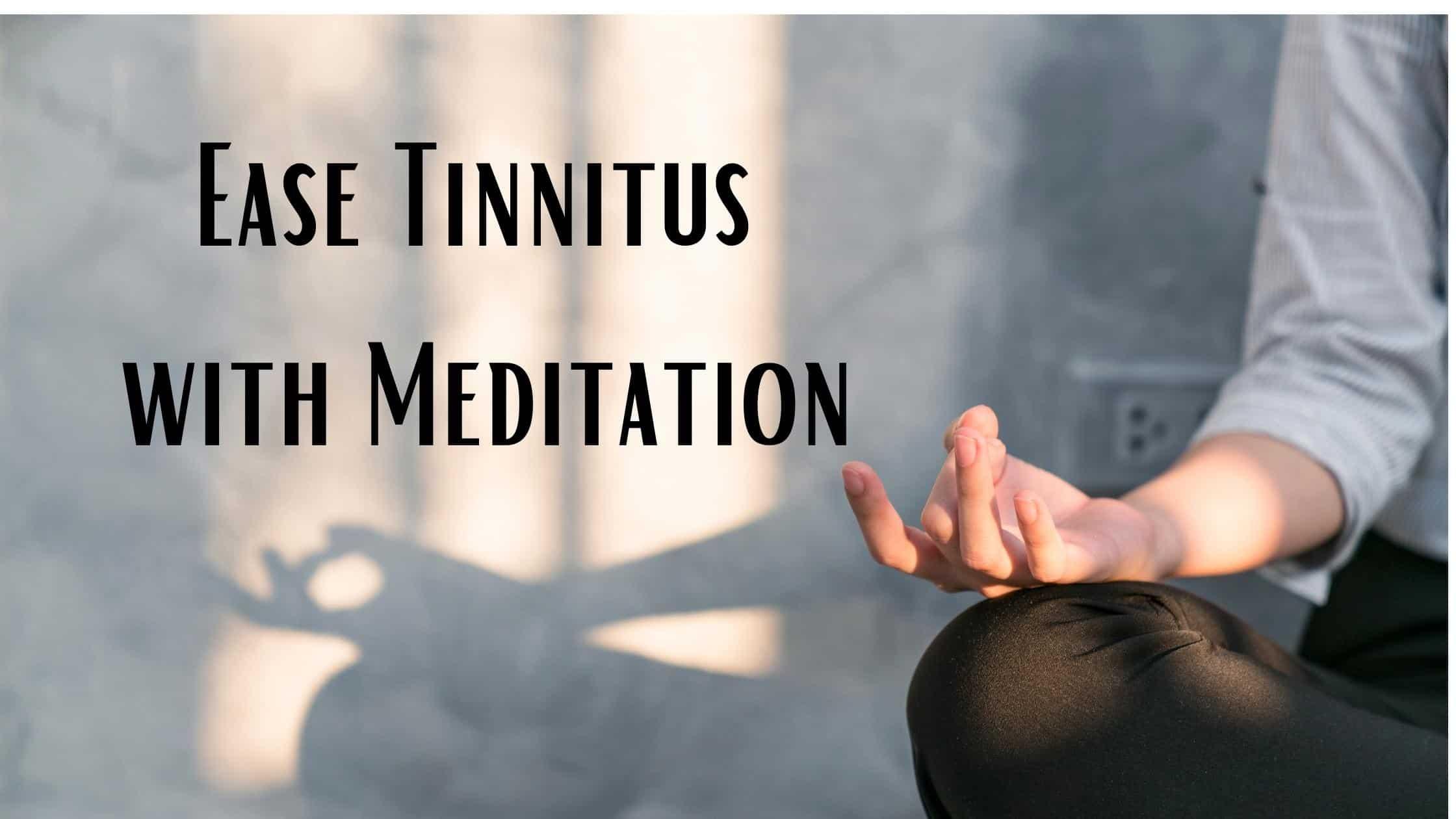 Ease Tinnitus with Meditation