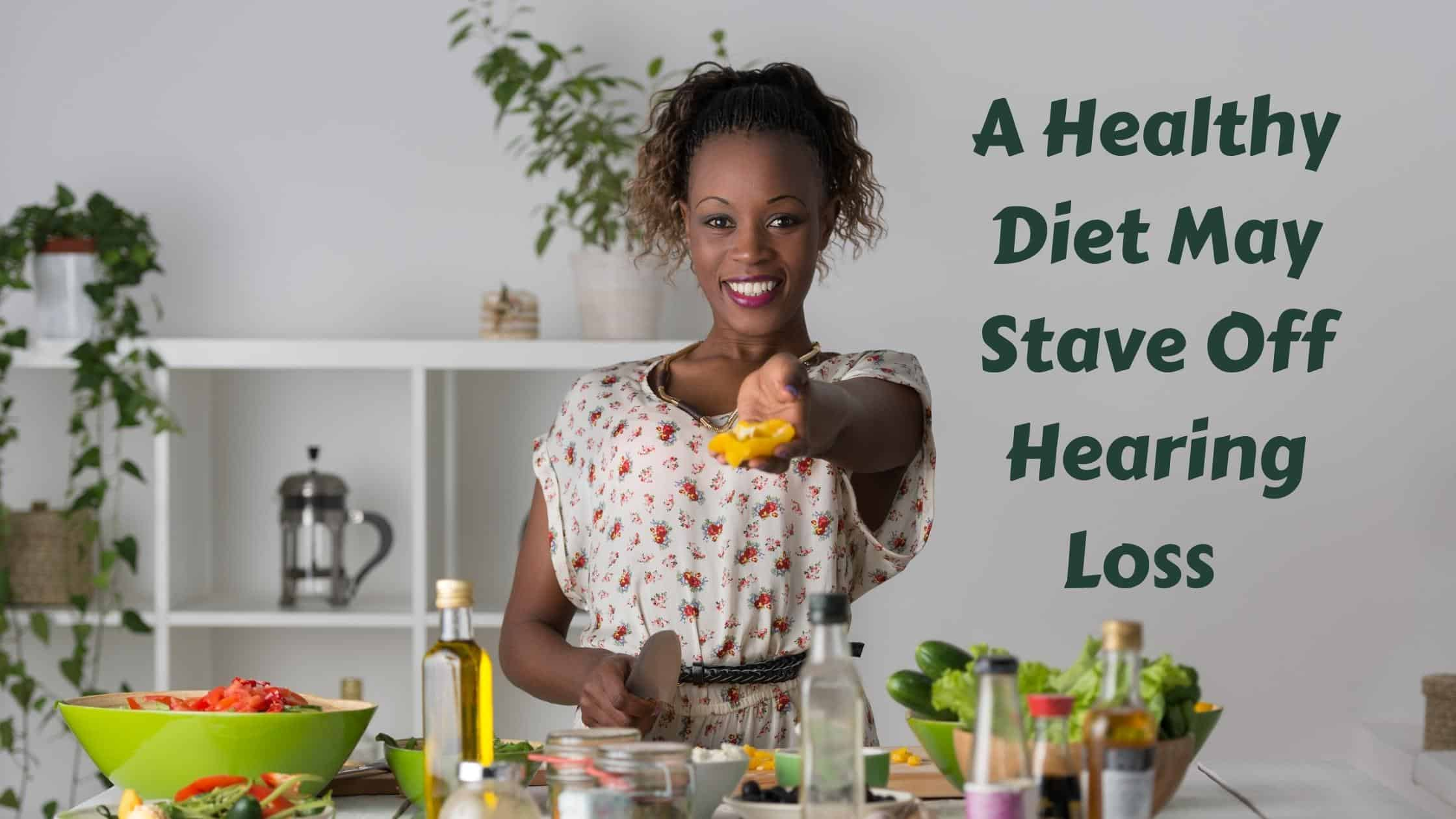 A Healthy Diet May Stave Off Hearing Loss